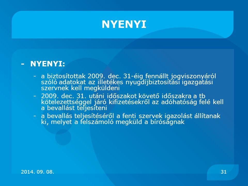 NYENYI -NYENYI: -a biztosítottak 2009. dec. 31-éig fennállt jogviszonyáról szóló adatokat az illetékes nyugdíjbiztosítási igazgatási szervnek kell meg