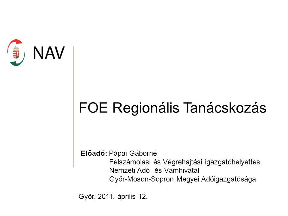 FOE Regionális Tanácskozás Előadó: Pápai Gáborné Felszámolási és Végrehajtási igazgatóhelyettes Nemzeti Adó- és Vámhivatal Győr-Moson-Sopron Megyei Ad
