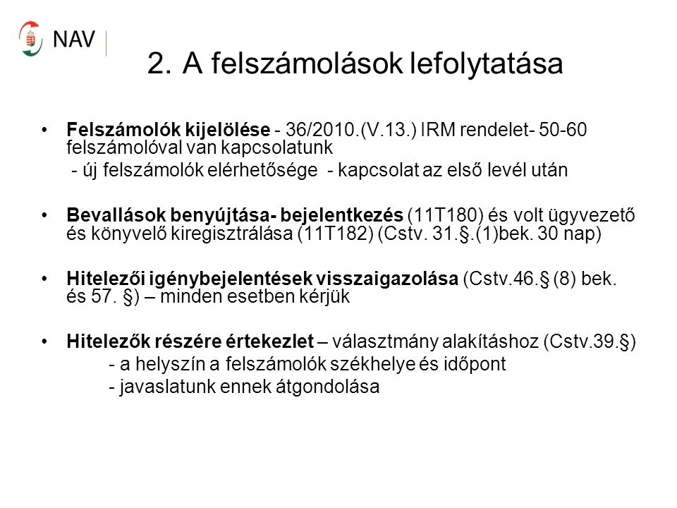 2. A felszámolások lefolytatása Felszámolók kijelölése - 36/2010.(V.13.) IRM rendelet- 50-60 felszámolóval van kapcsolatunk - új felszámolók elérhetős