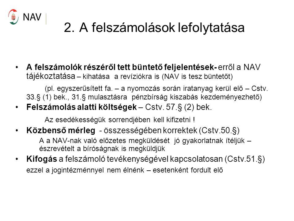 2. A felszámolások lefolytatása A felszámolók részéről tett büntető feljelentések- erről a NAV tájékoztatása – kihatása a revíziókra is (NAV is tesz b