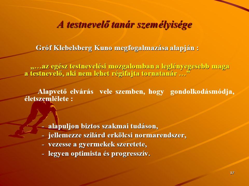 """1717 A testnevelő tanár személyisége Gróf Klebelsberg Kuno megfogalmazása alapján : Gróf Klebelsberg Kuno megfogalmazása alapján : """"…az egész testneve"""