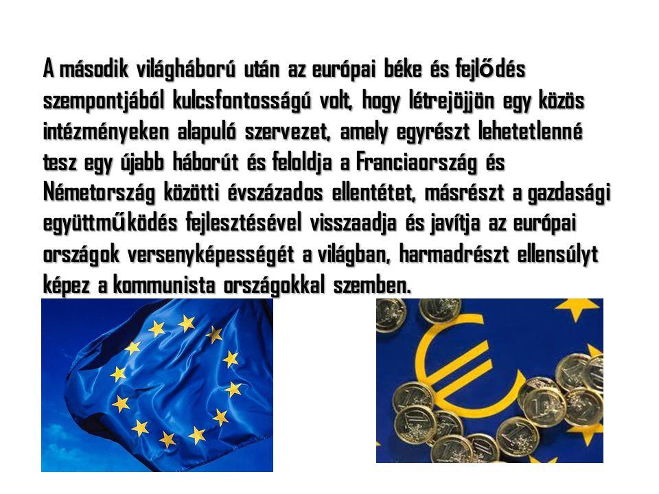 E céloktól vezérelve alakította meg 6 nyugat-európai ország az ötvenes években a három Közösséget, a mai Európai Unió el ő dszervezeteit.
