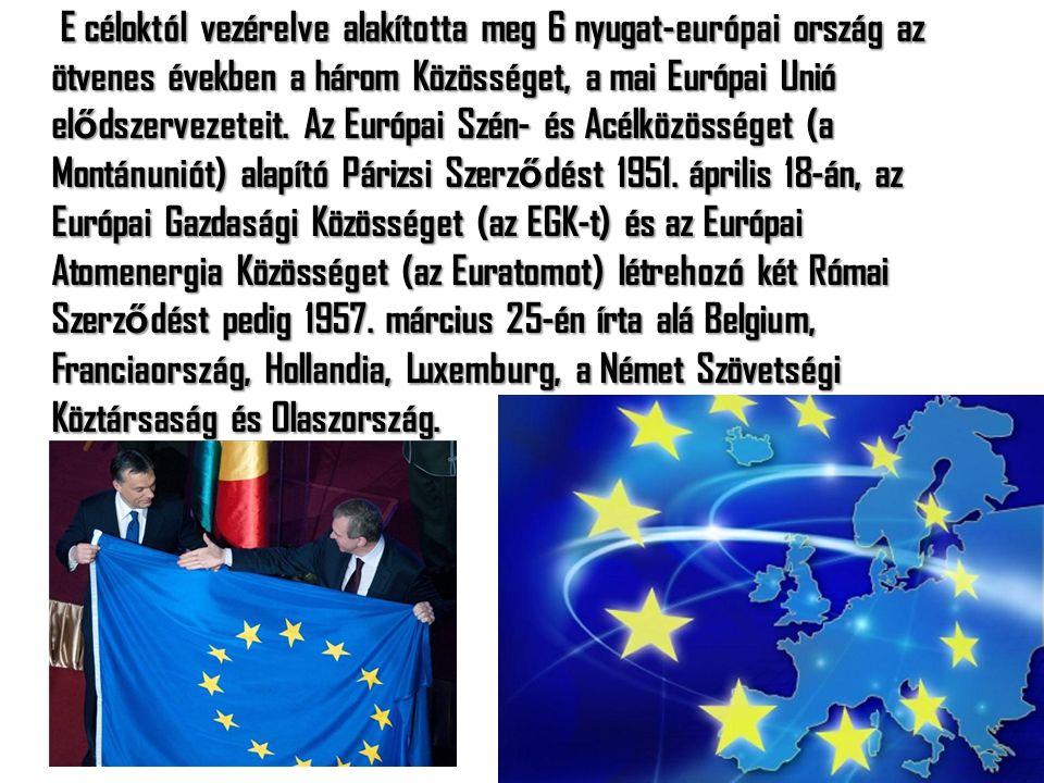 E céloktól vezérelve alakította meg 6 nyugat-európai ország az ötvenes években a három Közösséget, a mai Európai Unió el ő dszervezeteit. Az Európai S