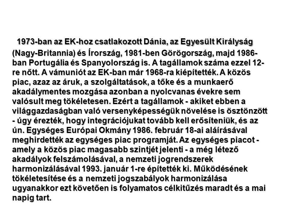 1973-ban az EK-hoz csatlakozott Dánia, az Egyesült Királyság (Nagy-Britannia) és Írország, 1981-ben Görögország, majd 1986- ban Portugália és Spanyolo