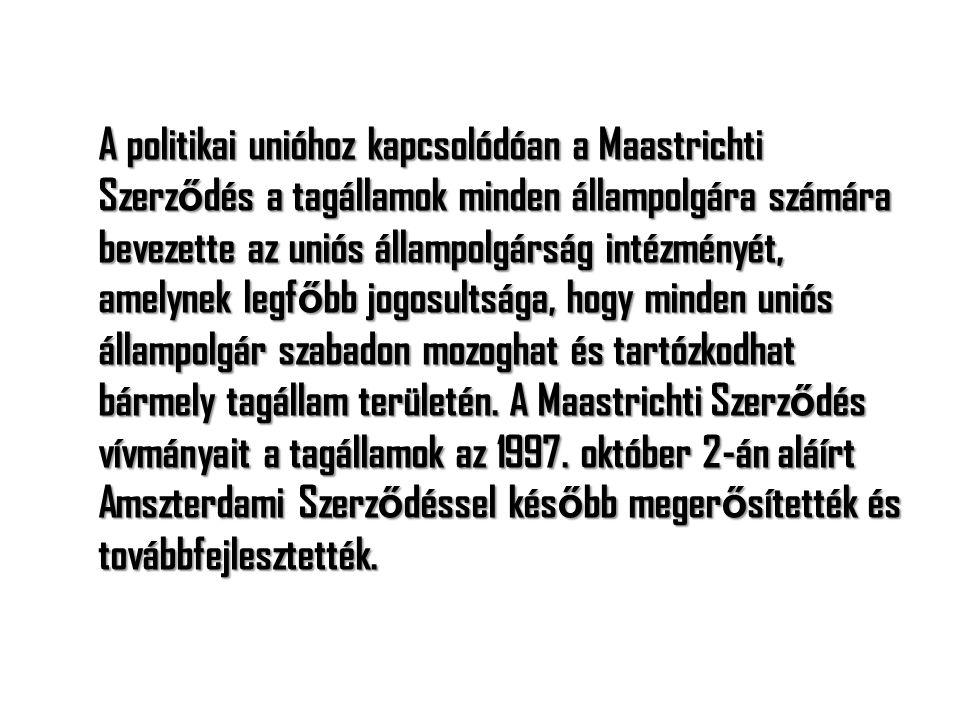 A politikai unióhoz kapcsolódóan a Maastrichti Szerz ő dés a tagállamok minden állampolgára számára bevezette az uniós állampolgárság intézményét, ame