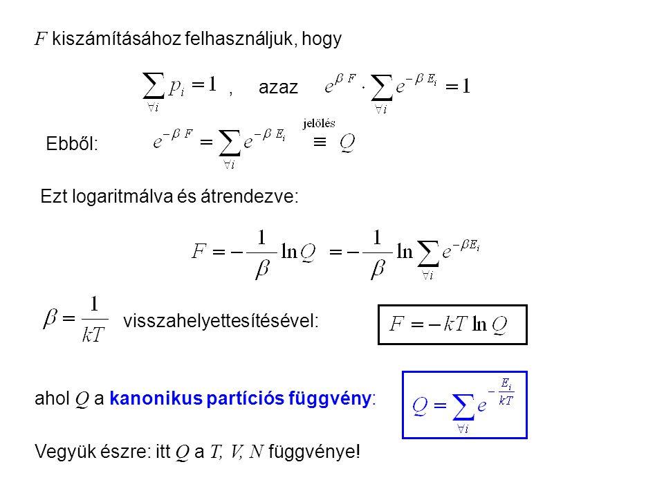 Kanonikus sokaság 8 Ezt logaritmálva és átrendezve: visszahelyettesítésével: ahol Q a kanonikus partíciós függvény:, azaz Ebből: F kiszámításához felhasználjuk, hogy Vegyük észre: itt Q a T, V, N függvénye!