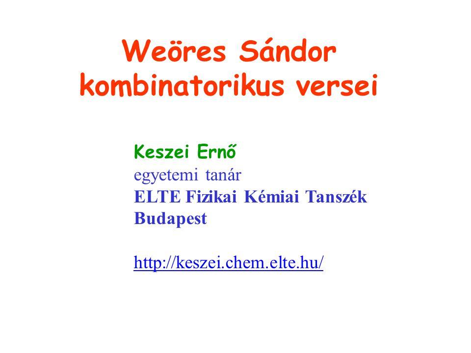 Címlap Weöres Sándor kombinatorikus versei Keszei Ernő egyetemi tanár ELTE Fizikai Kémiai Tanszék Budapest http://keszei.chem.elte.hu/