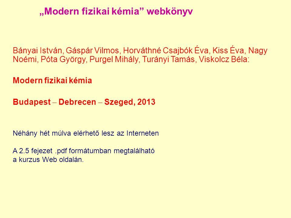"""""""Modern fizikai kémia"""" webkönyv Néhány hét múlva elérhető lesz az Interneten A 2.5 fejezet.pdf formátumban megtalálható a kurzus Web oldalán. Bányai I"""