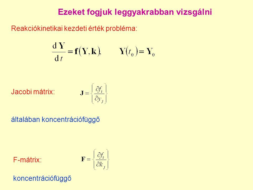 Ezeket fogjuk leggyakrabban vizsgálni Reakciókinetikai kezdeti érték probléma: Jacobi mátrix: általában koncentrációfüggő F-mátrix: koncentrációfüggő