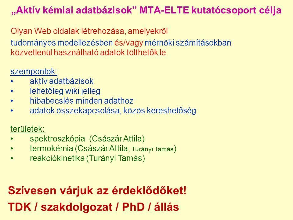 """""""Aktív kémiai adatbázisok"""" MTA-ELTE kutatócsoport célja Olyan Web oldalak létrehozása, amelyekről tudományos modellezésben és/vagy mérnöki számításokb"""