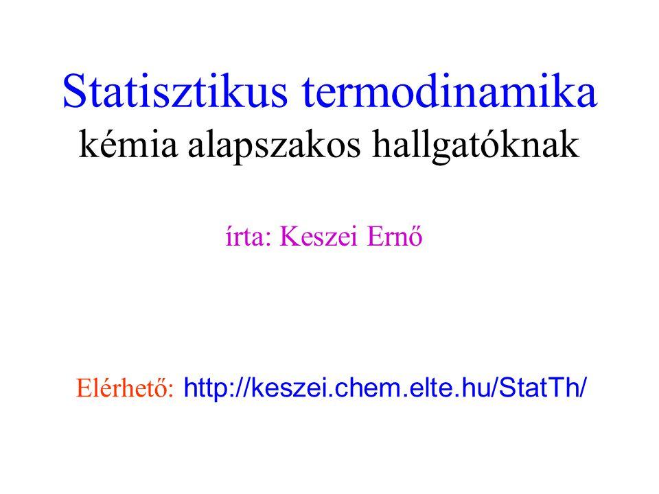 Statisztikus termodinamika kémia alapszakos hallgatóknak írta: Keszei Ernő Elérhető: http://keszei.chem.elte.hu/StatTh/