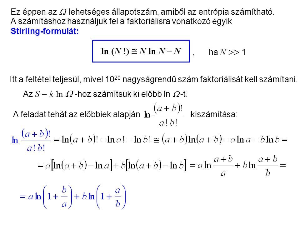 Einstein kristálymodell 4 A számításhoz használjuk fel a faktoriálisra vonatkozó egyik Stirling-formulát: ln (N !)  N ln N – N Itt a feltétel teljesül, mivel 10 20 nagyságrendű szám faktoriálisát kell számítani., ha N  1 Az S = k ln  -hoz számítsuk ki előbb ln  -t.
