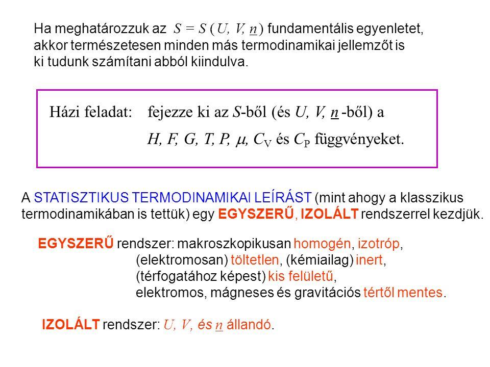 Bevezetés 2 Ha meghatározzuk az S = S ( U, V, n ) fundamentális egyenletet, akkor természetesen minden más termodinamikai jellemzőt is ki tudunk számítani abból kiindulva.