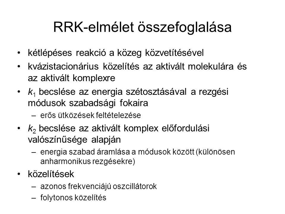 RRK-elmélet összefoglalása kétlépéses reakció a közeg közvetítésével kvázistacionárius közelítés az aktivált molekulára és az aktivált komplexre k 1 b