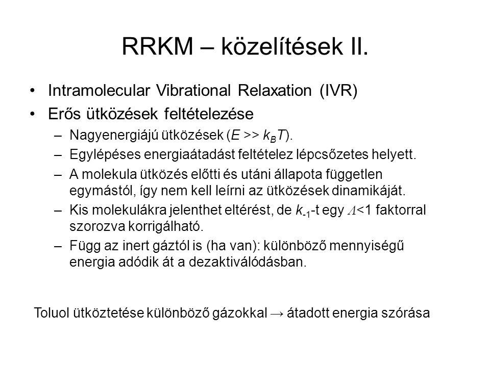 RRKM – közelítések II. Intramolecular Vibrational Relaxation (IVR) Erős ütközések feltételezése –Nagyenergiájú ütközések (E >> k B T). –Egylépéses ene