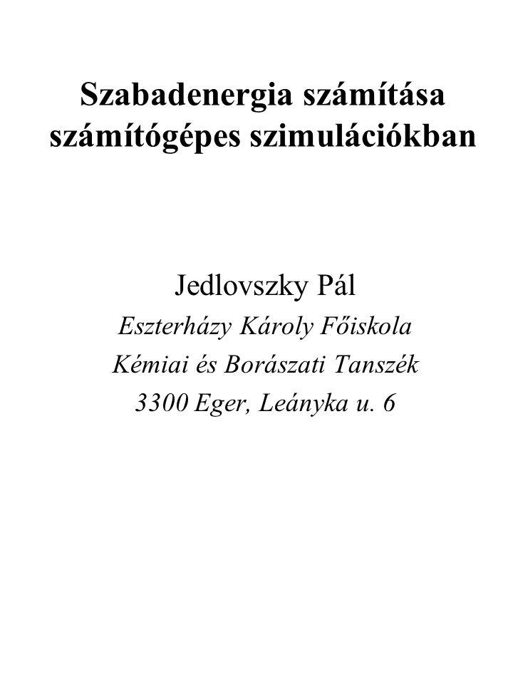Szabadenergia számítása számítógépes szimulációkban Jedlovszky Pál Eszterházy Károly Főiskola Kémiai és Borászati Tanszék 3300 Eger, Leányka u. 6