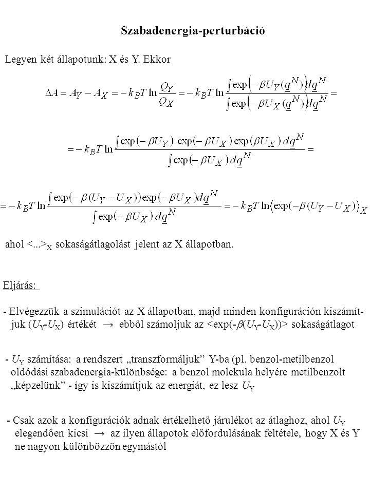 """Legyen két állapotunk: X és Y. Ekkor ahol X sokaságátlagolást jelent az X állapotban. Szabadenergia-perturbáció - U Y számítása: a rendszert """"transzfo"""