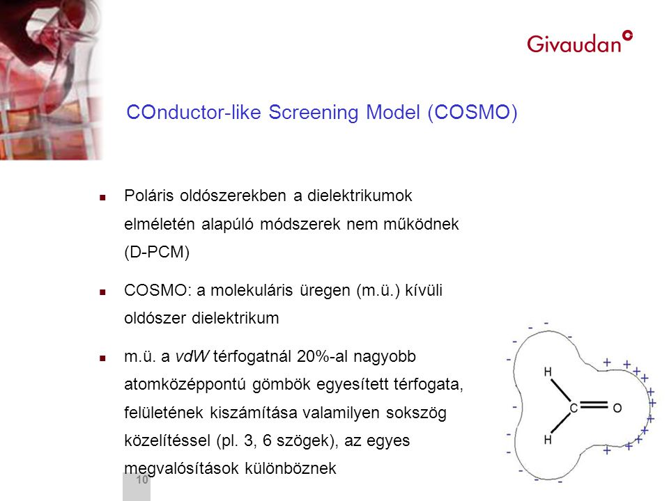 Fragrance Research 10 COnductor-like Screening Model (COSMO) n Poláris oldószerekben a dielektrikumok elméletén alapúló módszerek nem működnek (D-PCM)