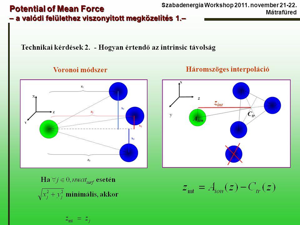 Potential of Mean Force – a valódi felülethez viszonyított megközelítés 1.– Technikai kérdések 2. - Hogyan értendő az intrinsic távolság Technikai kér