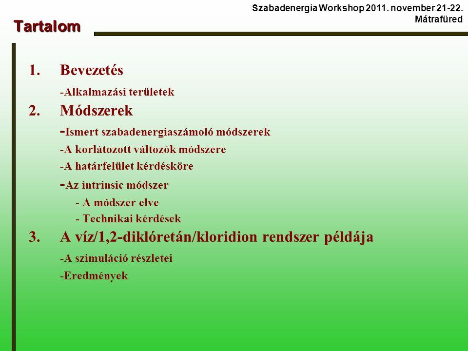 Tartalom Tartalom 1.Bevezetés -Alkalmazási területek 2.Módszerek - Ismert szabadenergiaszámoló módszerek -A korlátozott változók módszere -A határfelület kérdésköre - Az intrinsic módszer - A módszer elve - Technikai kérdések 3.A víz/1,2-diklóretán/kloridion rendszer példája -A szimuláció részletei -Eredmények Szabadenergia Workshop 2011.