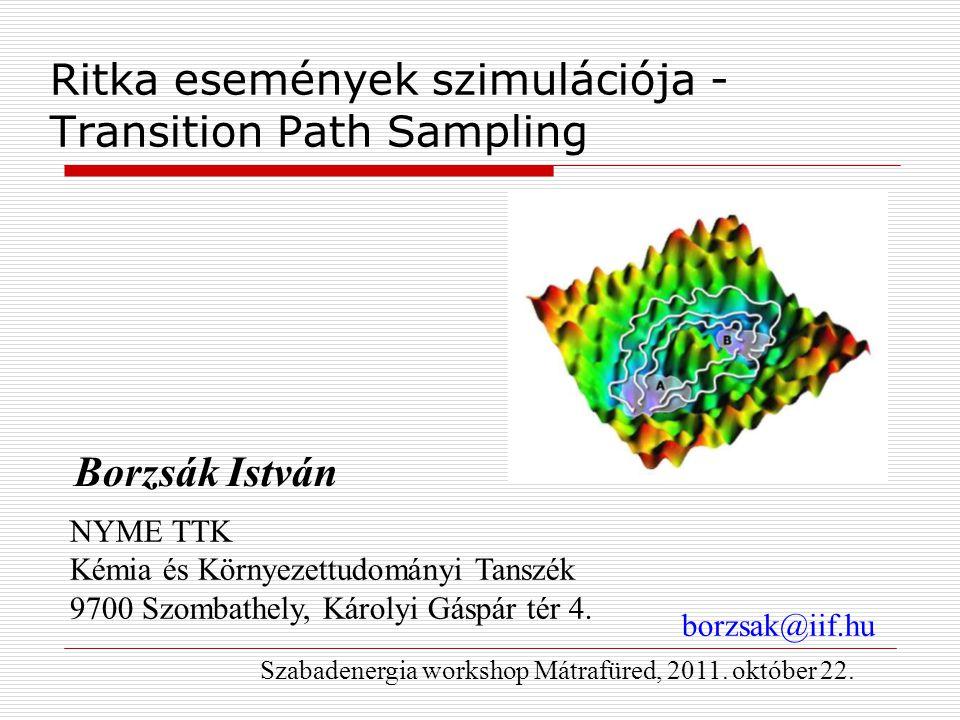 Ritka események szimulációja - Transition Path Sampling NYME TTK Kémia és Környezettudományi Tanszék 9700 Szombathely, Károlyi Gáspár tér 4.