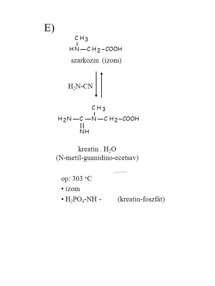 NHCH 2 COOH CH 3 NCH 2 CH 3 NH 2 C NH E) szarkozin (izom) H 2 N-CN kreatin. H 2 O (N-metil-guanidino-ecetsav) op: 303 o C izom H 2 PO 4 -NH - (kreatin