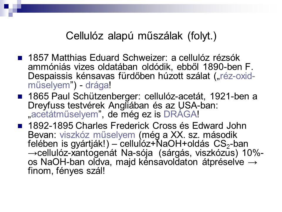 Cellulóz alapú műszálak (folyt.) 1857 Matthias Eduard Schweizer: a cellulóz rézsók ammóniás vizes oldatában oldódik, ebből 1890-ben F. Despaissis kéns