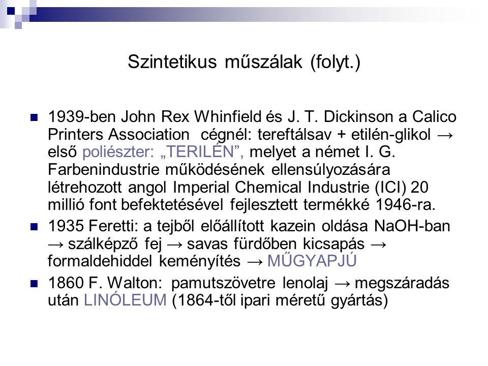 Szintetikus műszálak (folyt.) 1939-ben John Rex Whinfield és J. T. Dickinson a Calico Printers Association cégnél: tereftálsav + etilén-glikol → első