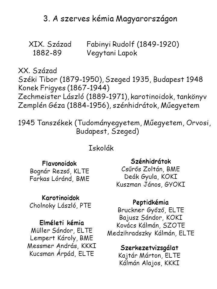 3. A szerves kémia Magyarországon XIX. SzázadFabinyi Rudolf (1849-1920) 1882-89Vegytani Lapok XX. Század Széki Tibor (1879-1950), Szeged 1935, Budapes