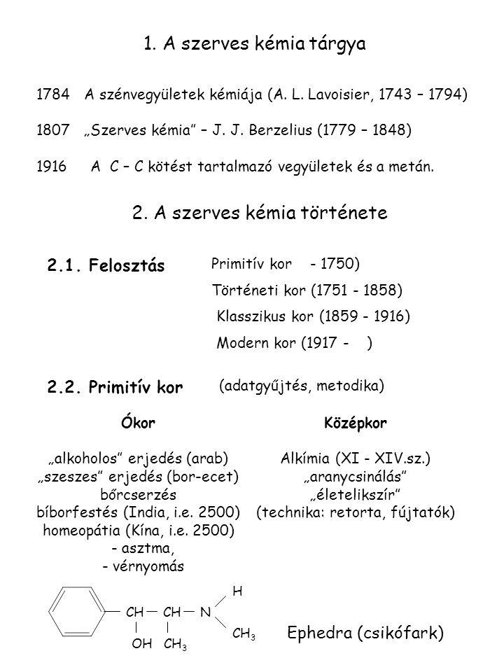 """1. A szerves kémia tárgya 2. A szerves kémia története 1784 A szénvegyületek kémiája (A. L. Lavoisier, 1743 – 1794) 1807 """"Szerves kémia"""" – J. J. Berze"""