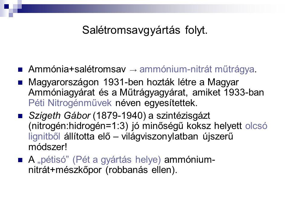 Salétromsavgyártás folyt. Ammónia+salétromsav → ammónium-nitrát műtrágya. Magyarországon 1931-ben hozták létre a Magyar Ammóniagyárat és a Műtrágyagyá