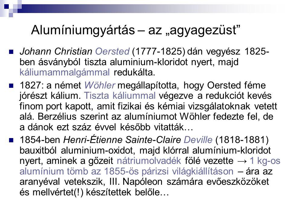 """Alumíniumgyártás – az """"agyagezüst"""" Johann Christian Oersted (1777-1825) dán vegyész 1825- ben ásványból tiszta aluminium-kloridot nyert, majd káliumam"""