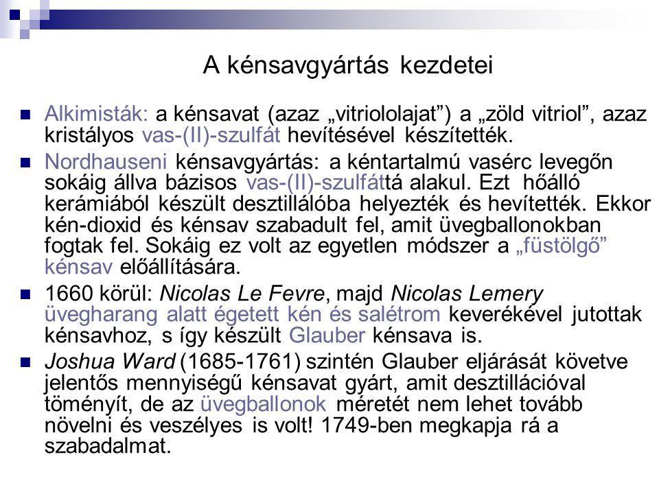 """A kénsavgyártás kezdetei Alkimisták: a kénsavat (azaz """"vitriololajat"""") a """"zöld vitriol"""", azaz kristályos vas-(II)-szulfát hevítésével készítették. Nor"""