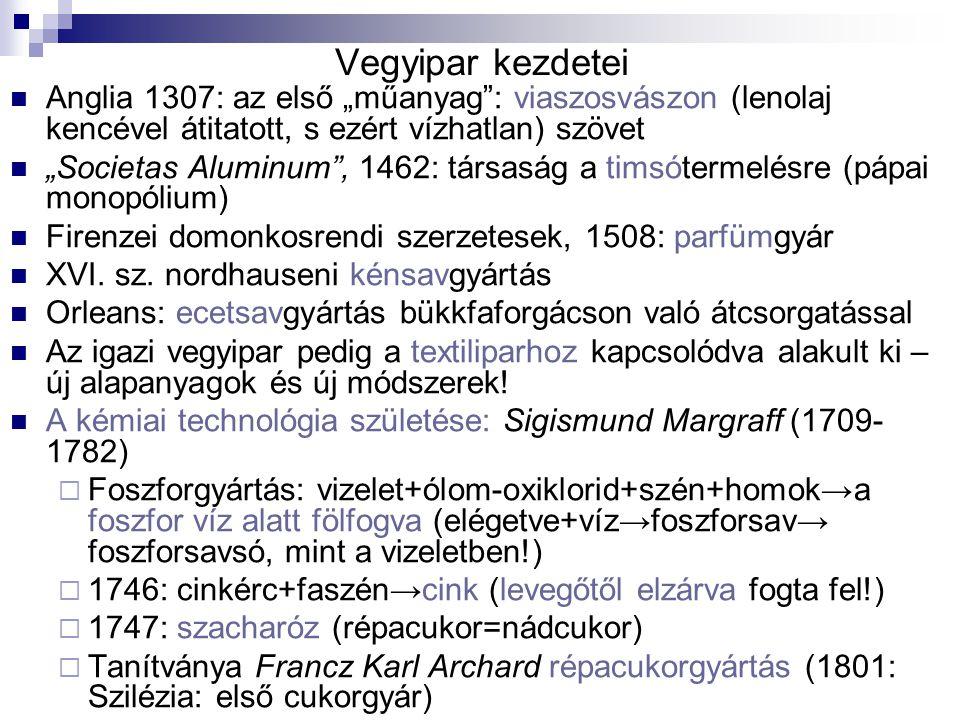 """Vegyipar kezdetei Anglia 1307: az első """"műanyag"""": viaszosvászon (lenolaj kencével átitatott, s ezért vízhatlan) szövet """"Societas Aluminum"""", 1462: társ"""