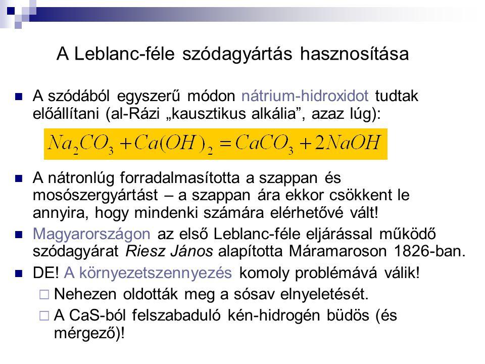 """A Leblanc-féle szódagyártás hasznosítása A szódából egyszerű módon nátrium-hidroxidot tudtak előállítani (al-Rázi """"kausztikus alkália"""", azaz lúg): A n"""