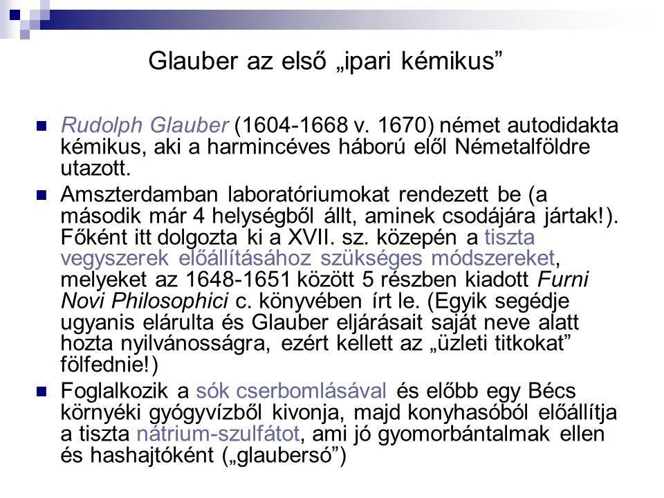 """Glauber az első """"ipari kémikus"""" Rudolph Glauber (1604-1668 v. 1670) német autodidakta kémikus, aki a harmincéves háború elől Németalföldre utazott. Am"""