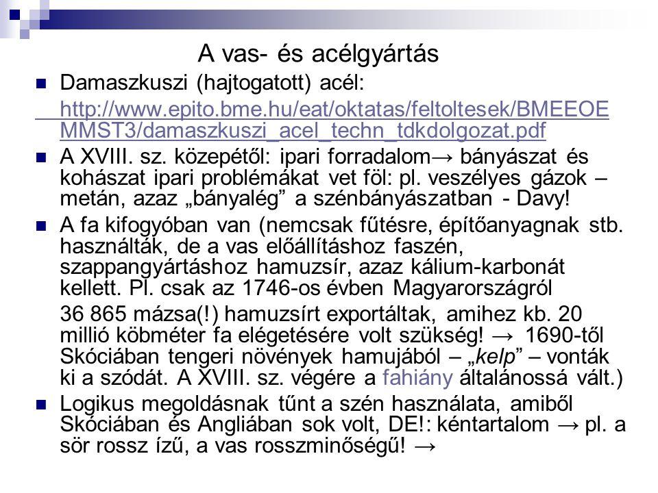 A vas- és acélgyártás Damaszkuszi (hajtogatott) acél: http://www.epito.bme.hu/eat/oktatas/feltoltesek/BMEEOE MMST3/damaszkuszi_acel_techn_tdkdolgozat.