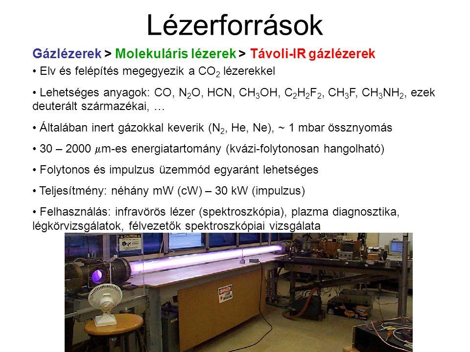 Lézerforrások Elv és felépítés megegyezik a CO 2 lézerekkel Lehetséges anyagok: CO, N 2 O, HCN, CH 3 OH, C 2 H 2 F 2, CH 3 F, CH 3 NH 2, ezek deuterál