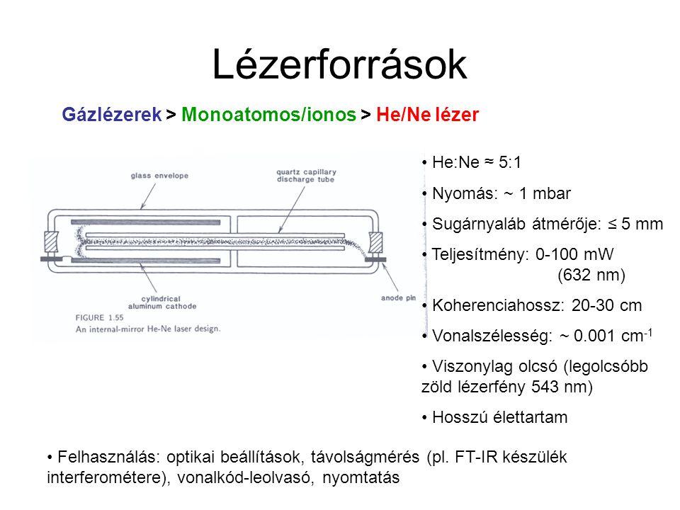 Lézerforrások Gázlézerek > Monoatomos/ionos > Argonion-lézer Gerjesztés elektromos kisüléssel Átmenetek: 330 – 530 nm Megfelelő lézerátmenet kiválasztása etalonnal vagy prizmával (általában 488, 514.5 nm) Három energiaszintű lézer Többnyire folytonos (cw) üzemmód, de impulzus üzem- mód is lehet (cavity dumping) Hasonló elven kriptonion- és xenonion-lézerek (és ezek keveréke)