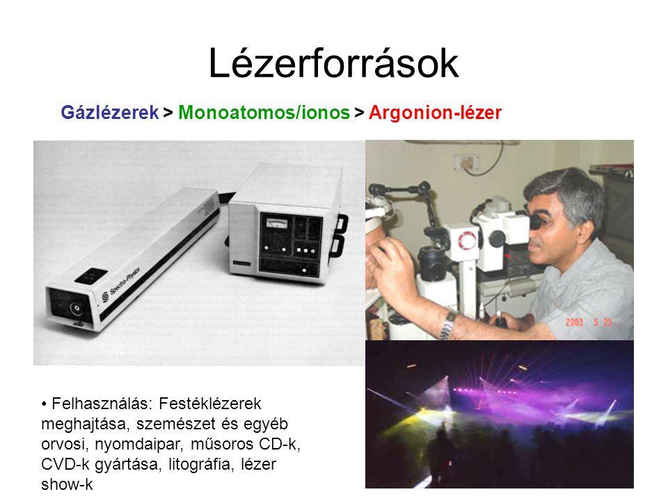 Lézerforrások Gázlézerek > Molekuláris lézerek > Excimer lézerek Rg:X 2 :He ≈ 10: 1: 500 Időnkénti utántöltés, folyamatos szűrés Nyomás: 1- 2.5 bar Teljesítmény: ~ 1J /impulzus (MW-os csúcsteljesítmény, 20 – 100 W átlag) Felhasználás: festéklézerek meghajtása, fotokémia, elpárologtatás (abláció), anyagfeldolgozás, orvosi alkalmazások