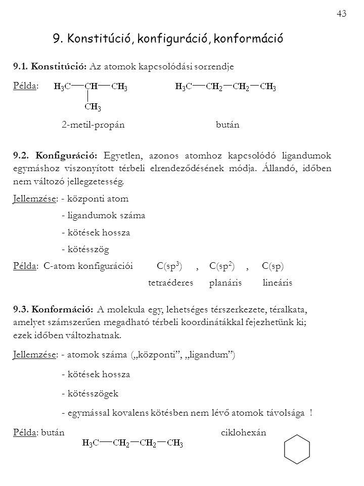 9. Konstitúció, konfiguráció, konformáció 9.1. Konstitúció: Az atomok kapcsolódási sorrendje Példa: 2-metil-propán bután 9.2. Konfiguráció: Egyetlen,