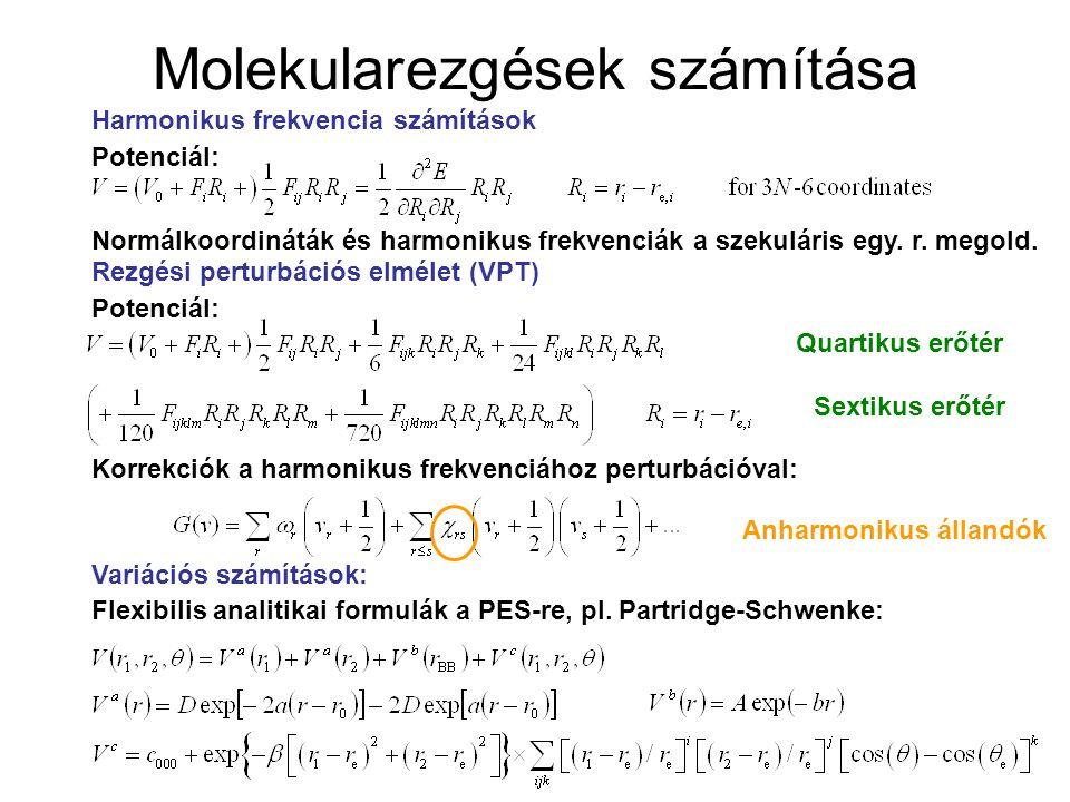 Molekularezgések számítása Harmonikus frekvencia számítások Rezgési perturbációs elmélet (VPT) Variációs számítások: Flexibilis analitikai formulák a PES-re, pl.