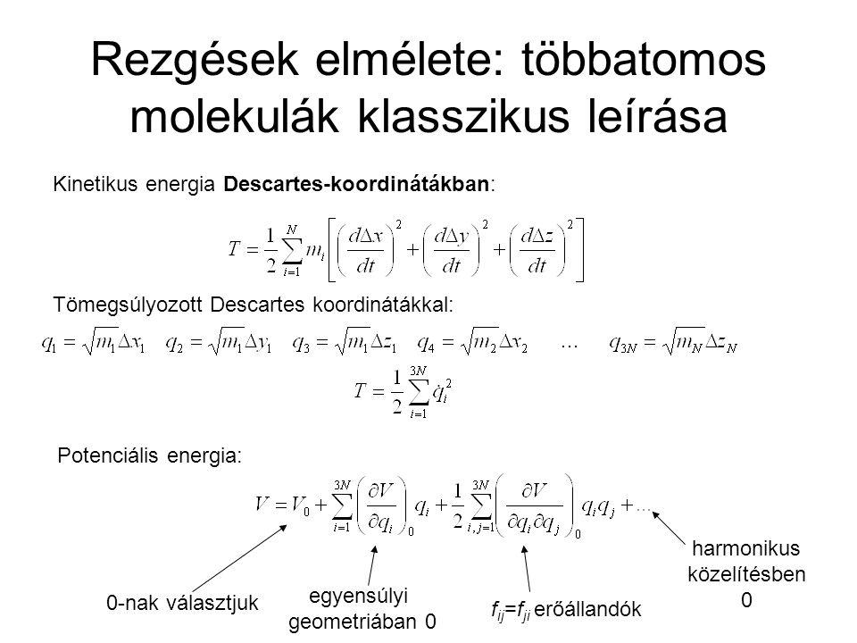 """Karakterisztikus kötési és csoportfrekvenciák 3N  6 (lineáris molekulák 3N  5) db normálrezgés: rezgési frekvenciák: - (fél)empirikus erőterekből - ab initio számítások: nagymolekulák: harmonikus közelítés/skálázás: 1  2 %-os hiba 4  10 atomos molekulák: anharmonikus erőterek (rezgési perturbácó számítás, <1%-os hiba 2  3(  4) atomos molekulák: rezgési-forgási spektrumok számítása variációsan, rezgési szintekre (felhangokra is) <0,1%-os hiba Sok kötés (funkciós csoport rezgései) esetében a kötés erősősség (rezgési erőállandó) jelentősen eltér a környező kötések erősségétől (rezgési erőállandóitól) → gyenge csatolás a rezgések között → karakterisztikus kötési és csoportfrekvenciák megjelenése Ezek hasonló molekulák esetében hasonlóak (""""átvihetők ) → táblázatok, spektrumgyűjtemények használata szerkezetfelderítéshez Eltérés az átlagostól → plusz tér- és elektronszerkezeti információ"""
