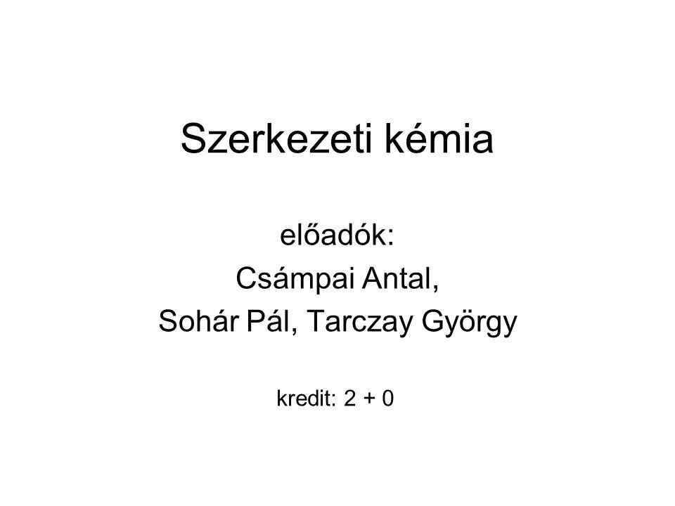 Szerkezeti kémia előadók: Csámpai Antal, Sohár Pál, Tarczay György kredit: 2 + 0