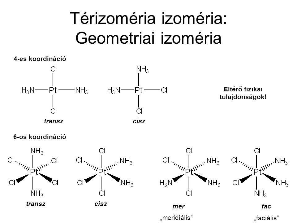 """Térizoméria izoméria: Geometriai izoméria transz cisz merfac """"meridiális"""" """"faciális"""" Eltérő fizikai tulajdonságok! transz cisz 4-es koordináció 6-os k"""