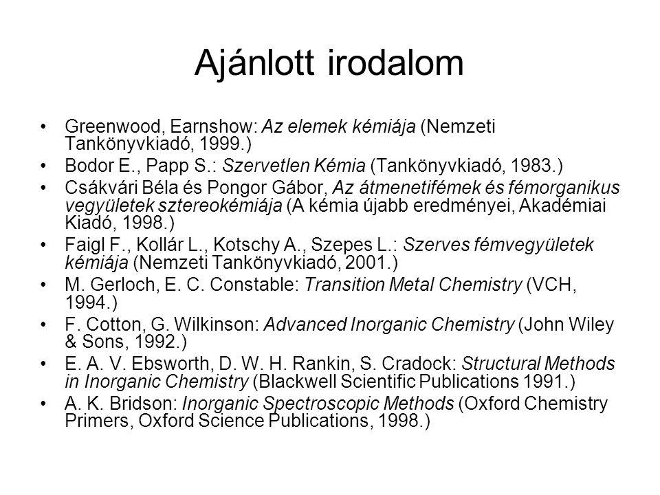 Ajánlott irodalom Greenwood, Earnshow: Az elemek kémiája (Nemzeti Tankönyvkiadó, 1999.) Bodor E., Papp S.: Szervetlen Kémia (Tankönyvkiadó, 1983.) Csá