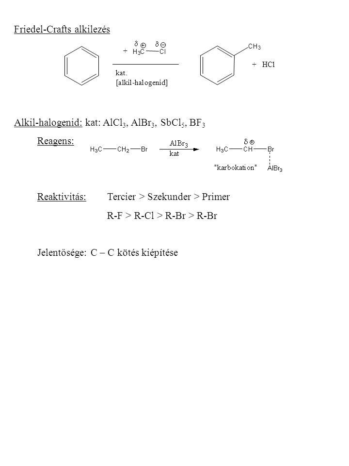 Friedel-Crafts alkilezés Alkil-halogenid: kat: AlCl 3, AlBr 3, SbCl 5, BF 3 Reagens: Reaktivitás:Tercier > Szekunder > Primer R-F > R-Cl > R-Br > R-Br