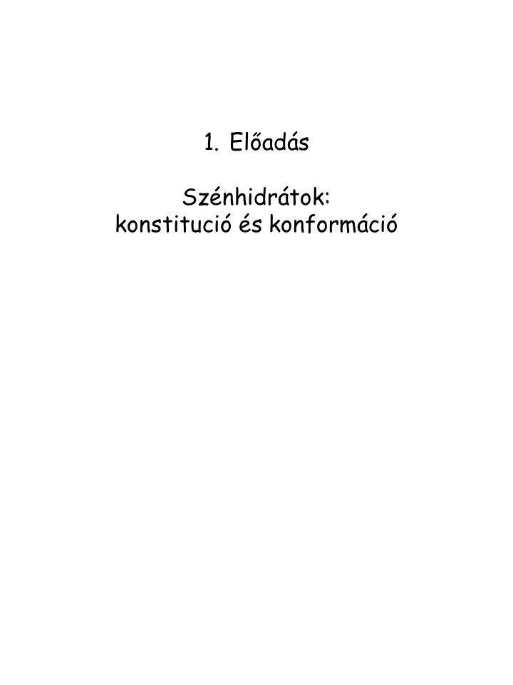 1.Előadás Szénhidrátok: konstitució és konformáció