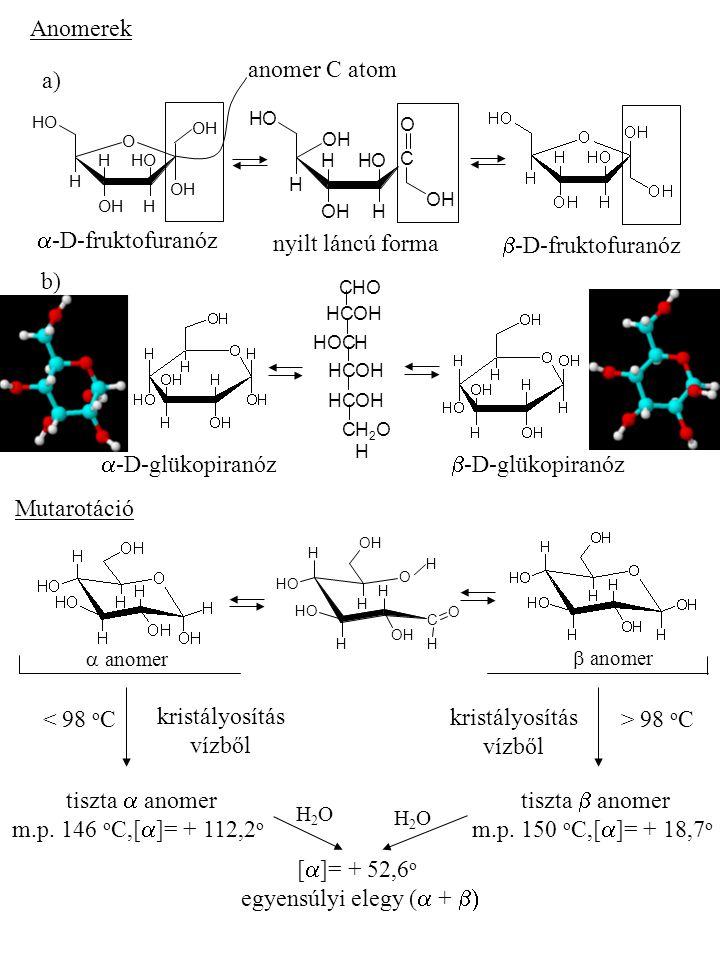 Anomerek O OH H OH OH H H OH OHOH  -D-fruktofuranóz  -D-fruktofuranóz C OHOH O H OH OH H H OH OHOH nyilt láncú forma anomer C atom a) b)  -D-glükop