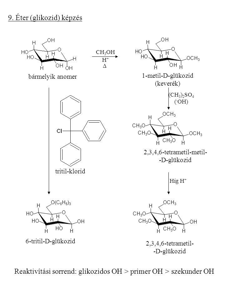 9. Éter (glikozid) képzés bármelyik anomer CH 3 OH H + O H OH H H H H OCH 3 OH OH OH  1-metil-D-glükozid (keverék) (CH 3 ) 2 SO 4 ( - OH) O H H H H H